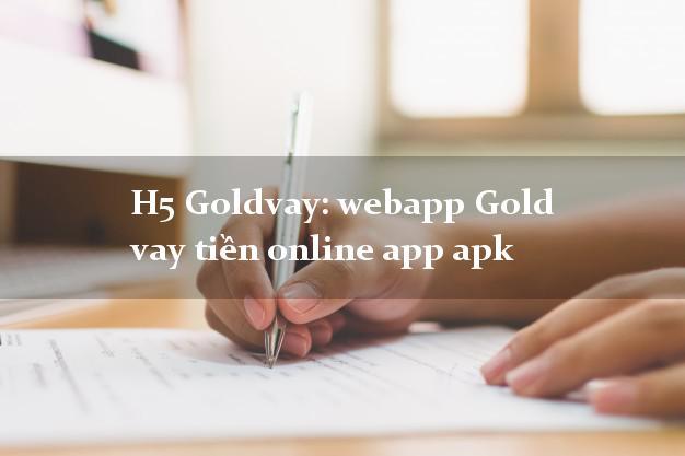 H5 Goldvay: webapp Gold vay tiền online app apk CMND hộ khẩu tỉnh