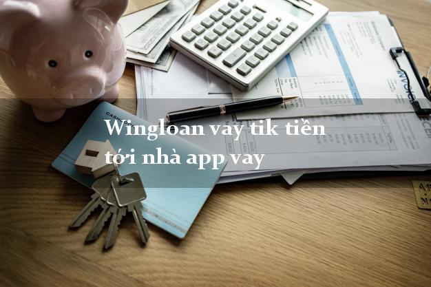 Wingloan vay tik tiền tới nhà app vay nợ xấu vẫn vay được