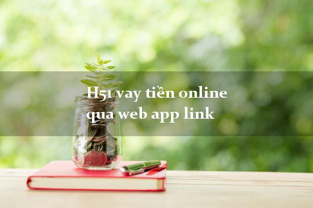 H51 vay tiền online qua web app link chấp nhận nợ xấu